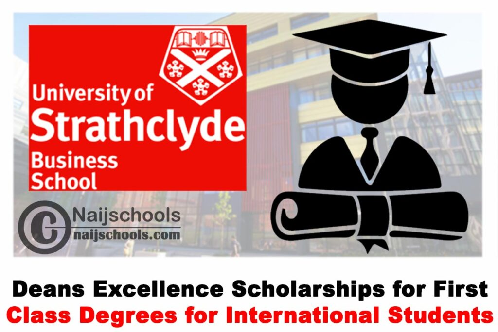 Strathclyde Business School Sbs Deans Excellence Scholarships For First Class Degrees For International Students 2020 Apply Now Naijschools